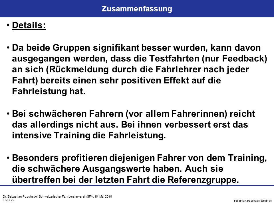 Dr. Sebastian Poschadel, Schweizerischer Fahrberaterverein SFV, 19.Mai 2016 Folie 29 sebastian.poschadel@rub.de Zusammenfassung Details: Da beide Grup
