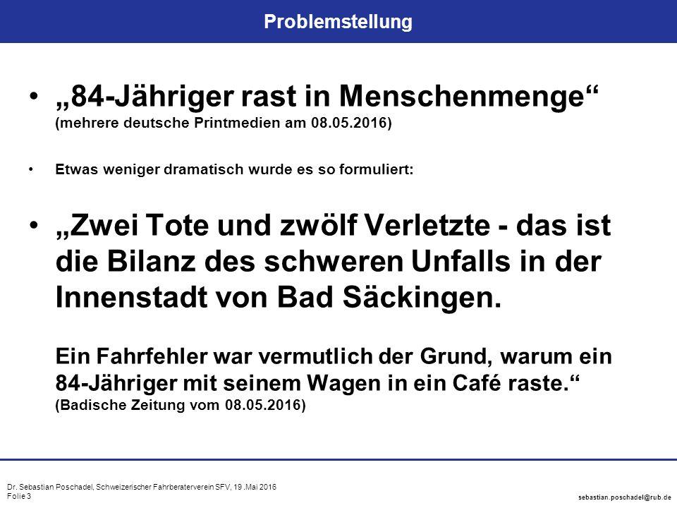 "Dr. Sebastian Poschadel, Schweizerischer Fahrberaterverein SFV, 19.Mai 2016 Folie 3 sebastian.poschadel@rub.de Problemstellung ""84-Jähriger rast in Me"