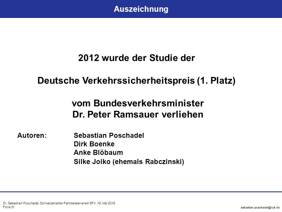 Dr. Sebastian Poschadel, Schweizerischer Fahrberaterverein SFV, 19.Mai 2016 Folie 31 sebastian.poschadel@rub.de Auszeichnung 2012 wurde der Studie der
