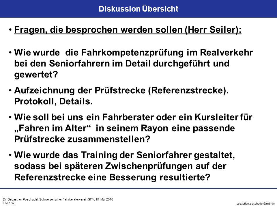 Dr. Sebastian Poschadel, Schweizerischer Fahrberaterverein SFV, 19.Mai 2016 Folie 32 sebastian.poschadel@rub.de Diskussion Übersicht Fragen, die bespr