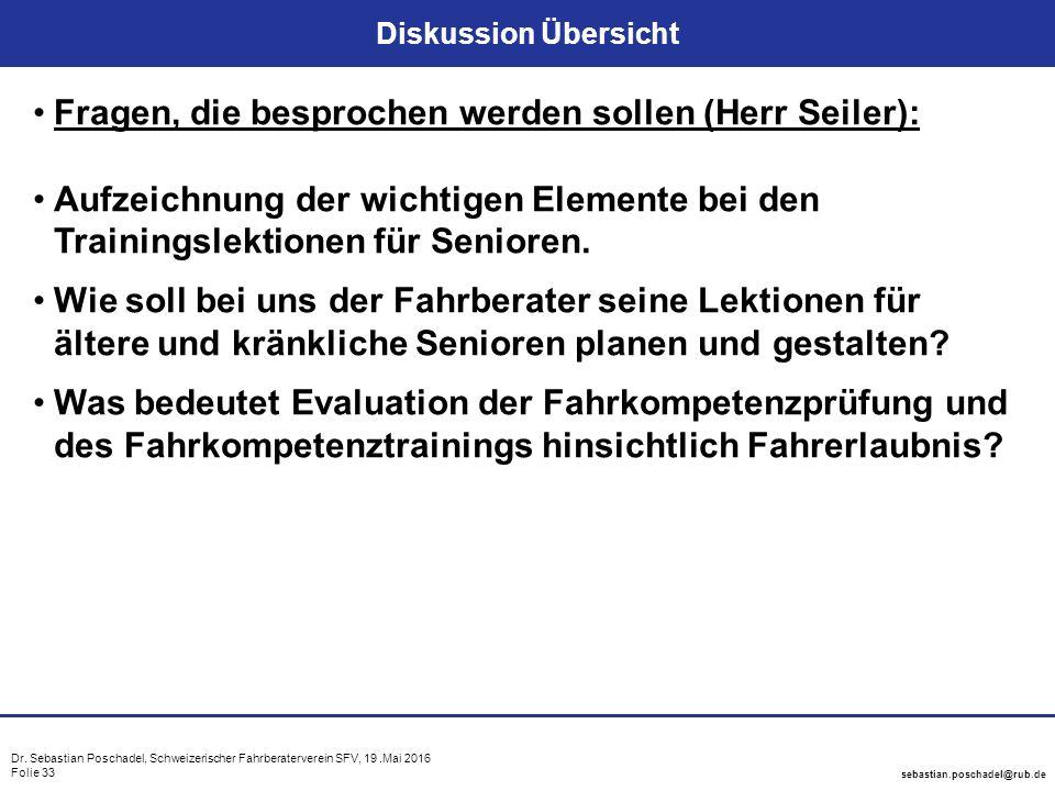 Dr. Sebastian Poschadel, Schweizerischer Fahrberaterverein SFV, 19.Mai 2016 Folie 33 sebastian.poschadel@rub.de Diskussion Übersicht Fragen, die bespr
