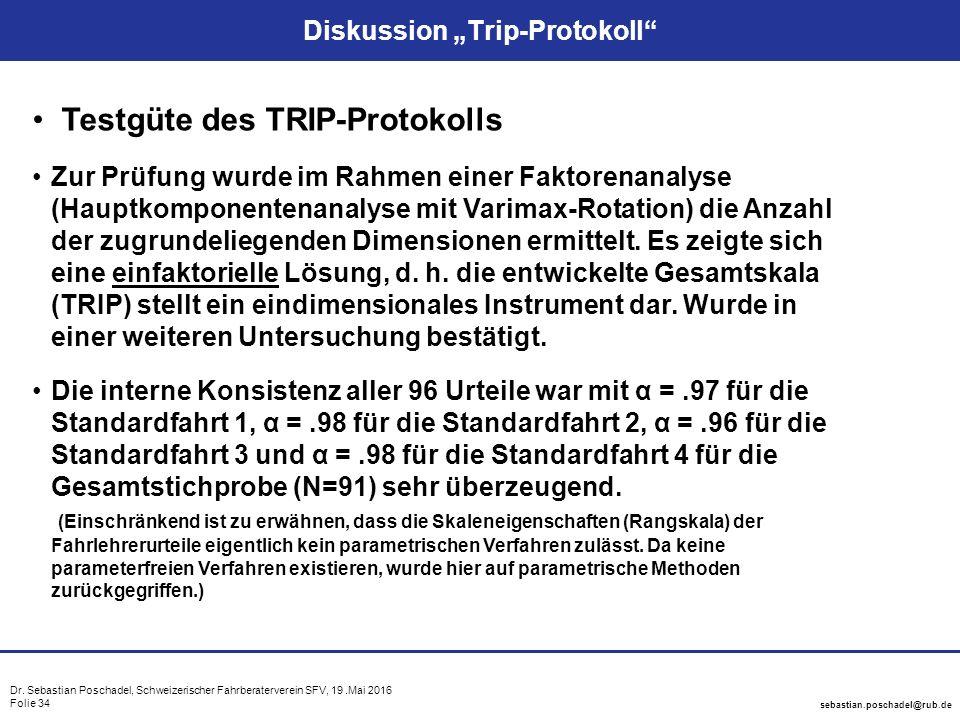 "Dr. Sebastian Poschadel, Schweizerischer Fahrberaterverein SFV, 19.Mai 2016 Folie 34 sebastian.poschadel@rub.de Diskussion ""Trip-Protokoll"" Testgüte d"