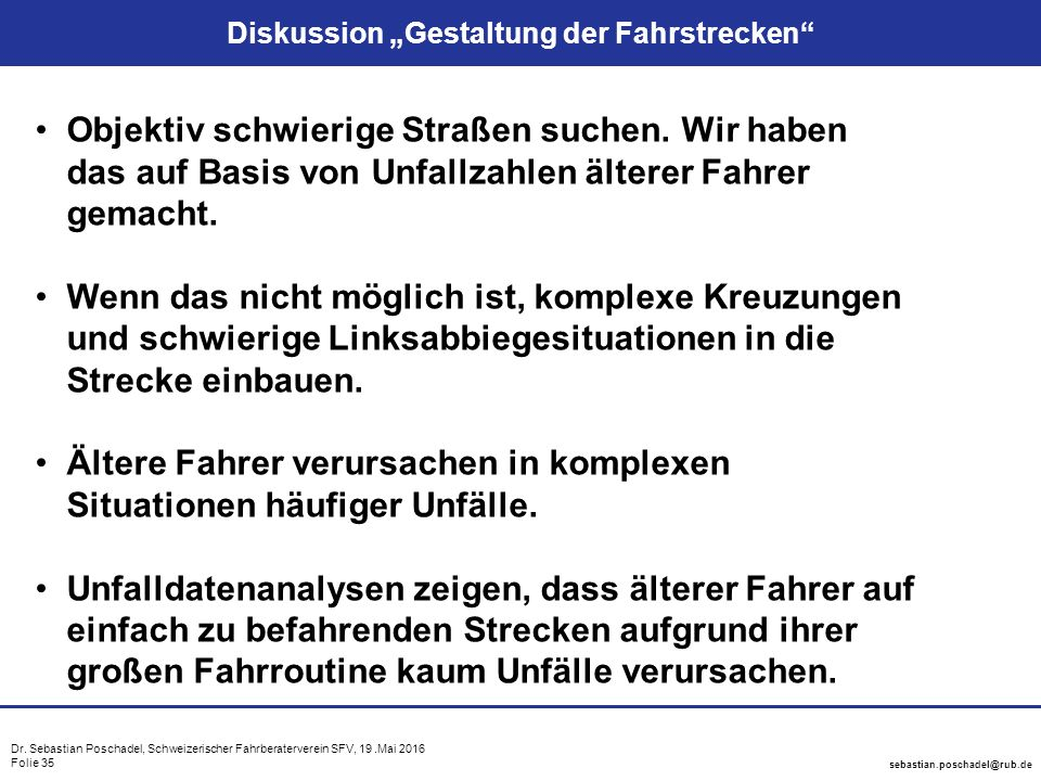 "Dr. Sebastian Poschadel, Schweizerischer Fahrberaterverein SFV, 19.Mai 2016 Folie 35 sebastian.poschadel@rub.de Diskussion ""Gestaltung der Fahrstrecke"