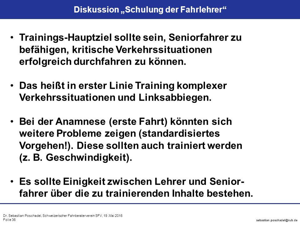"Dr. Sebastian Poschadel, Schweizerischer Fahrberaterverein SFV, 19.Mai 2016 Folie 36 sebastian.poschadel@rub.de Diskussion ""Schulung der Fahrlehrer"" T"