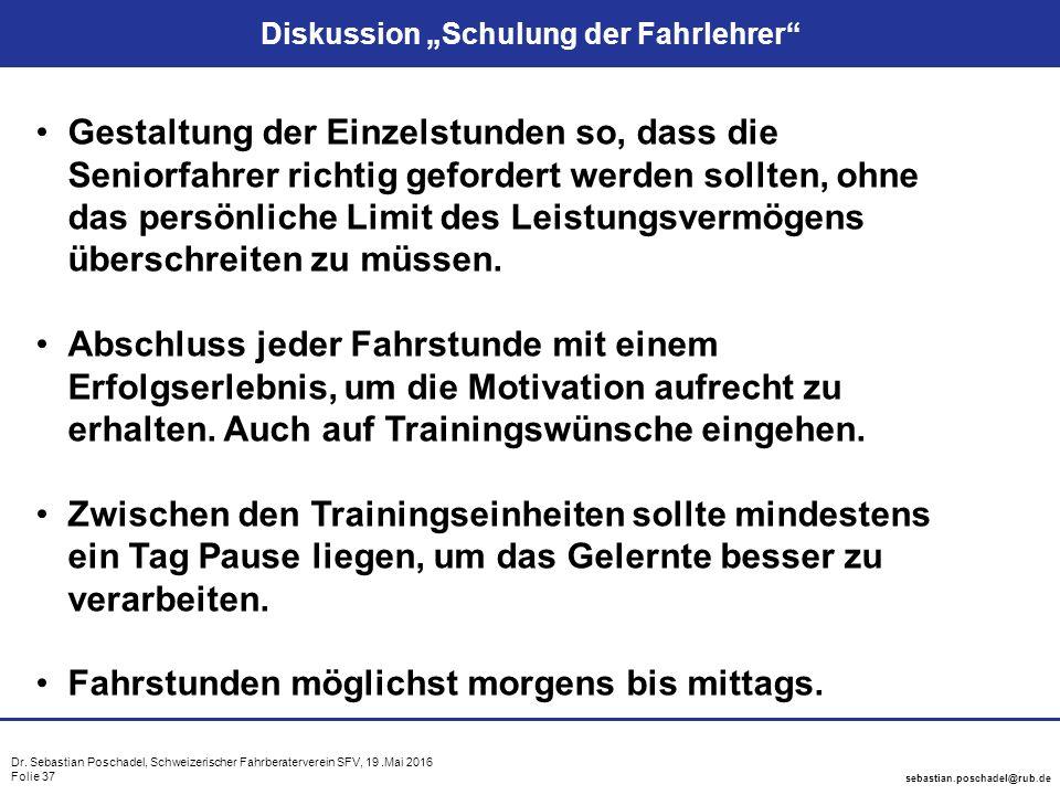"Dr. Sebastian Poschadel, Schweizerischer Fahrberaterverein SFV, 19.Mai 2016 Folie 37 sebastian.poschadel@rub.de Diskussion ""Schulung der Fahrlehrer"" G"