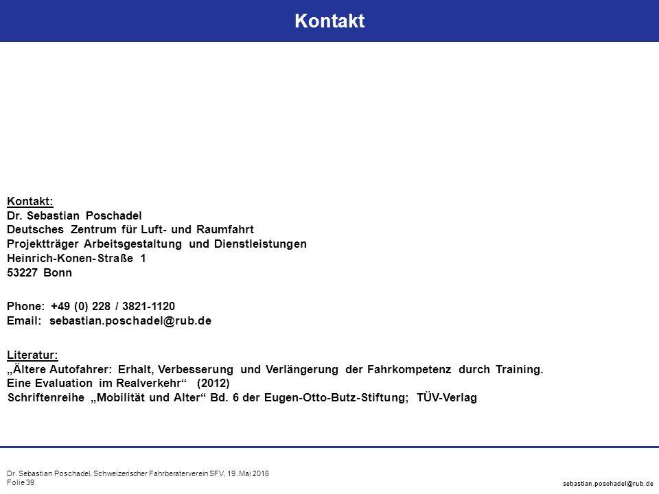 Dr. Sebastian Poschadel, Schweizerischer Fahrberaterverein SFV, 19.Mai 2016 Folie 39 sebastian.poschadel@rub.de Kontakt Kontakt: Dr. Sebastian Poschad