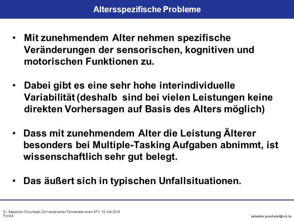 Dr. Sebastian Poschadel, Schweizerischer Fahrberaterverein SFV, 19.Mai 2016 Folie 5 sebastian.poschadel@rub.de Altersspezifische Probleme Mit zunehmen