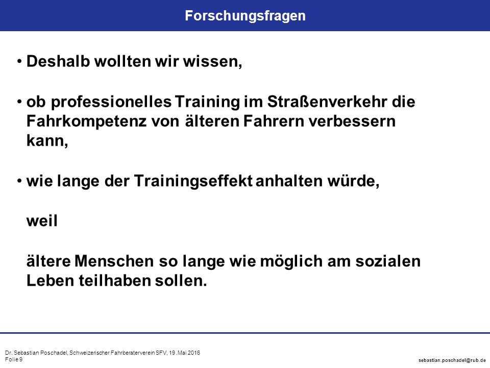 Dr. Sebastian Poschadel, Schweizerischer Fahrberaterverein SFV, 19.Mai 2016 Folie 9 sebastian.poschadel@rub.de Forschungsfragen Deshalb wollten wir wi