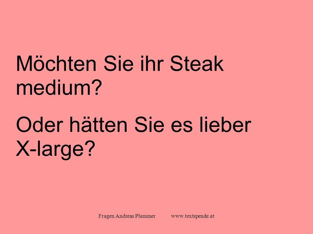 Fragen Andreas Plammer www.textspende.at Möchten Sie ihr Steak medium.