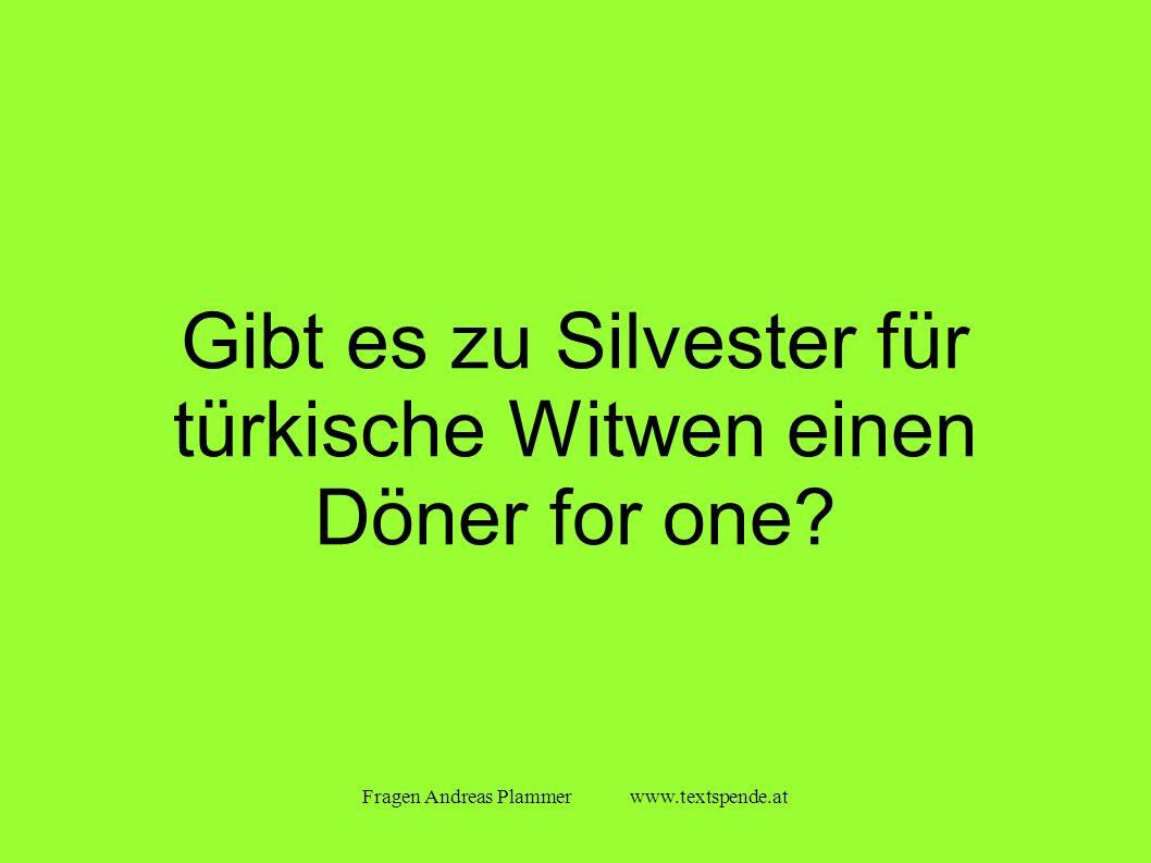 Fragen Andreas Plammer www.textspende.at Gibt es zu Silvester für türkische Witwen einen Döner for one