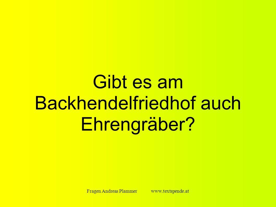 Fragen Andreas Plammer www.textspende.at Gibt es am Backhendelfriedhof auch Ehrengräber