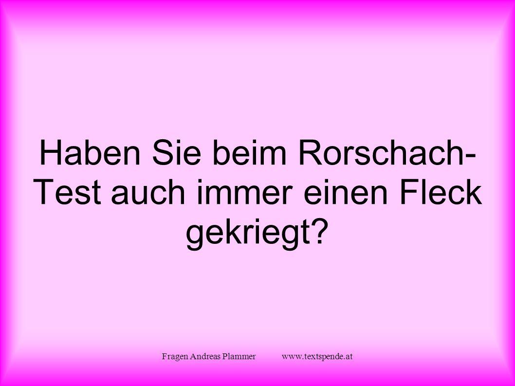 Fragen Andreas Plammer www.textspende.at Haben Sie beim Rorschach- Test auch immer einen Fleck gekriegt