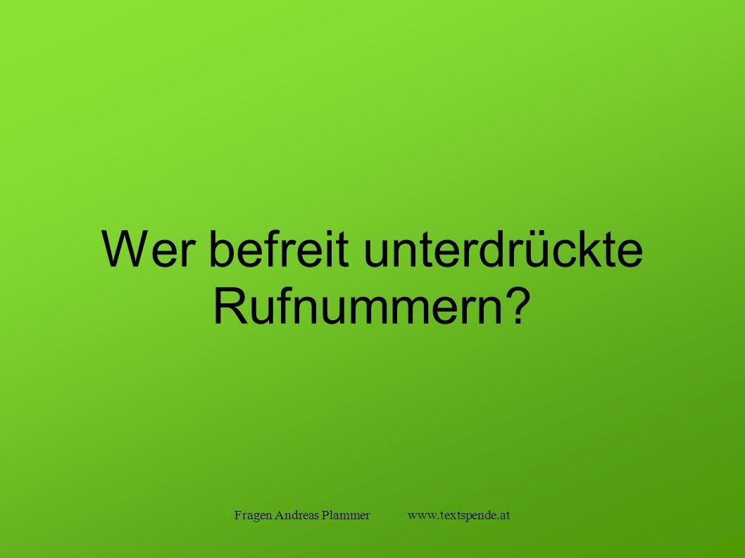 Fragen Andreas Plammer www.textspende.at Wer befreit unterdrückte Rufnummern