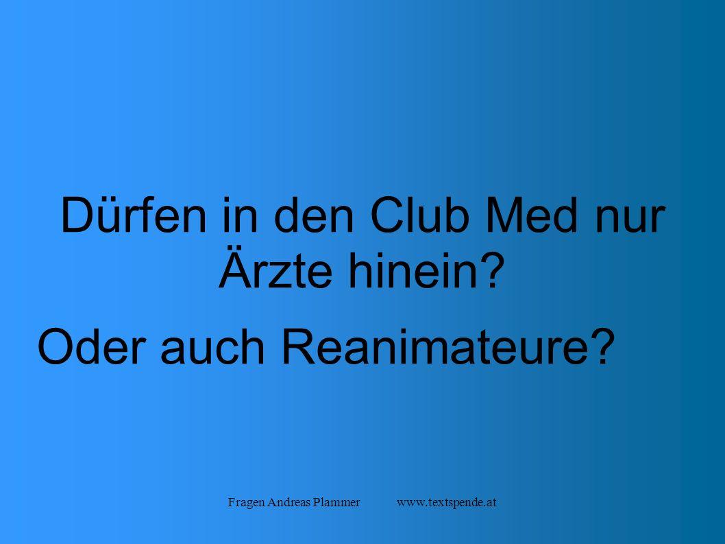 Fragen Andreas Plammer www.textspende.at Dürfen in den Club Med nur Ärzte hinein.