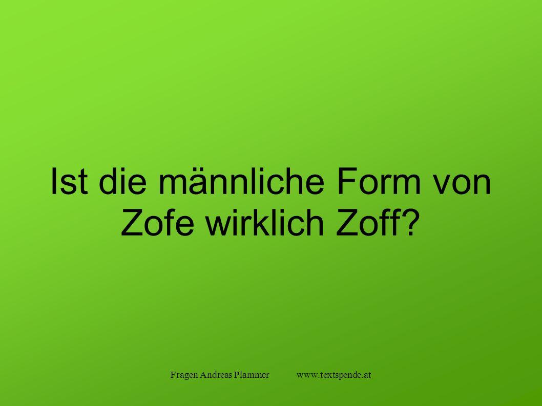 Fragen Andreas Plammer www.textspende.at Ist die männliche Form von Zofe wirklich Zoff