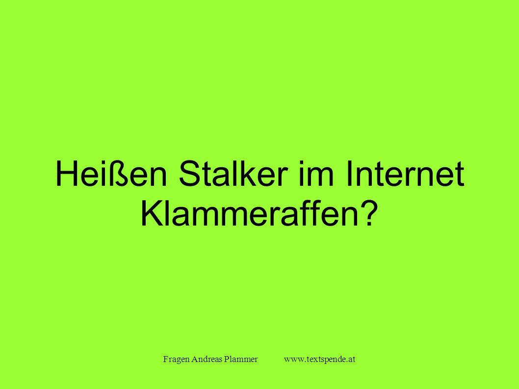 Fragen Andreas Plammer www.textspende.at Heißen Stalker im Internet Klammeraffen