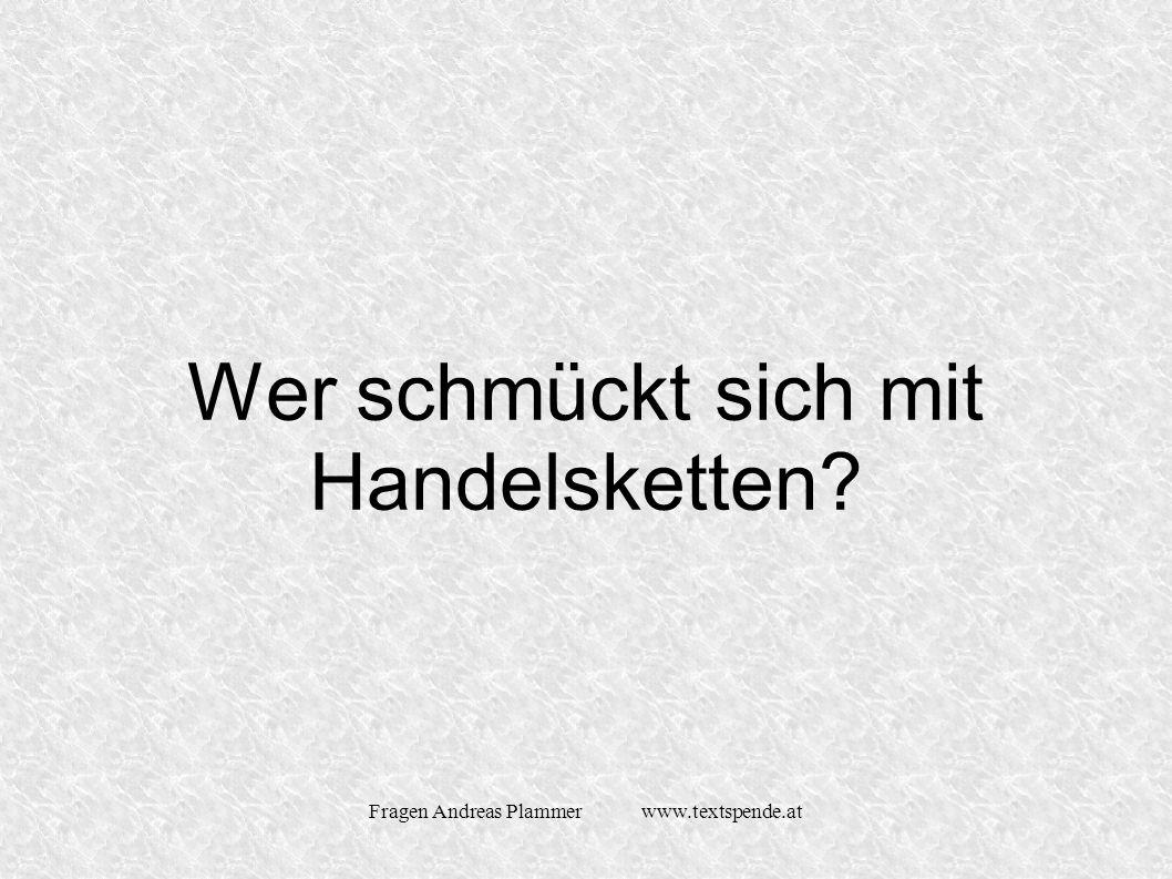 Fragen Andreas Plammer www.textspende.at Wer schmückt sich mit Handelsketten
