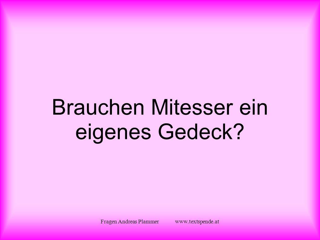 Fragen Andreas Plammer www.textspende.at Brauchen Mitesser ein eigenes Gedeck