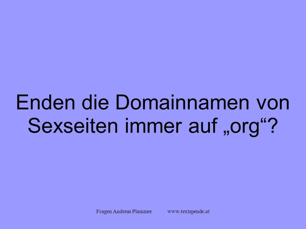 """Fragen Andreas Plammer www.textspende.at Enden die Domainnamen von Sexseiten immer auf """"org"""