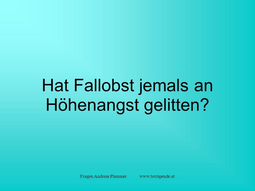 Fragen Andreas Plammer www.textspende.at Hat Fallobst jemals an Höhenangst gelitten