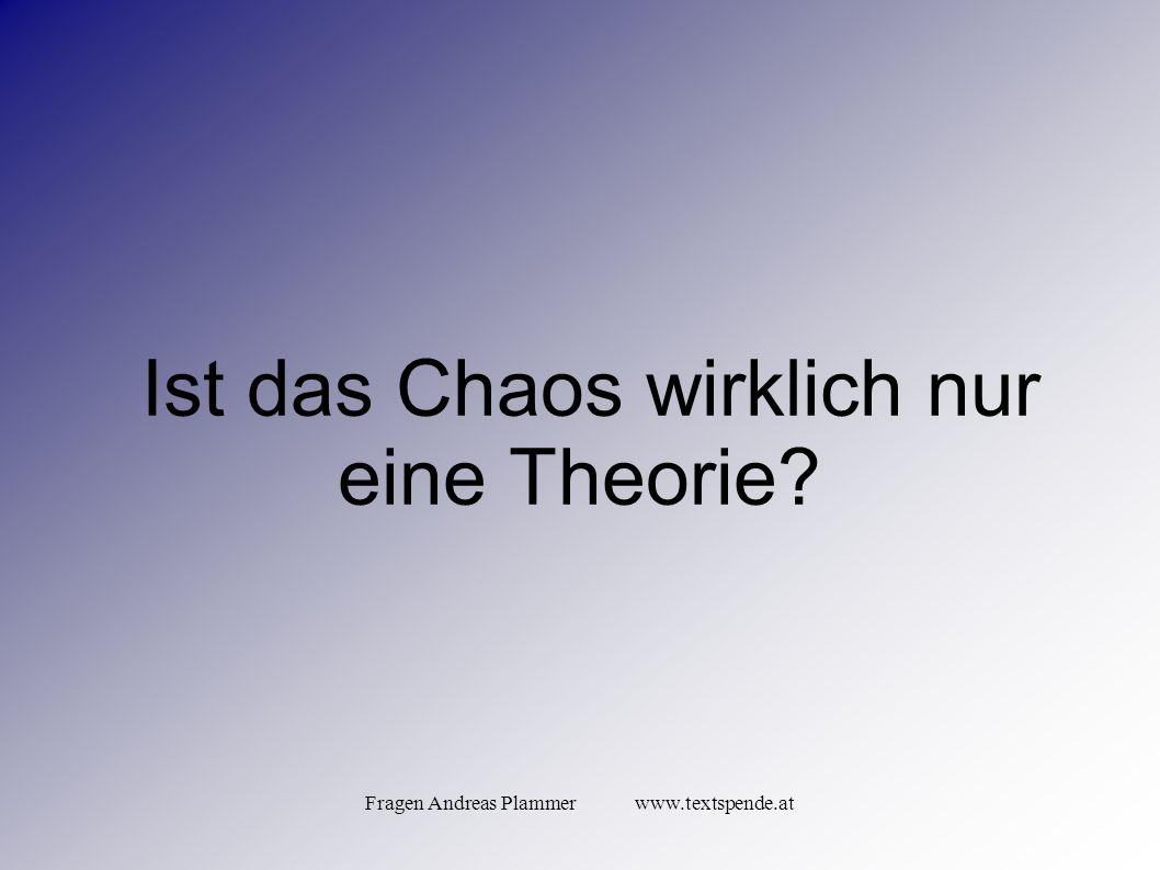 Fragen Andreas Plammer www.textspende.at Ist das Chaos wirklich nur eine Theorie
