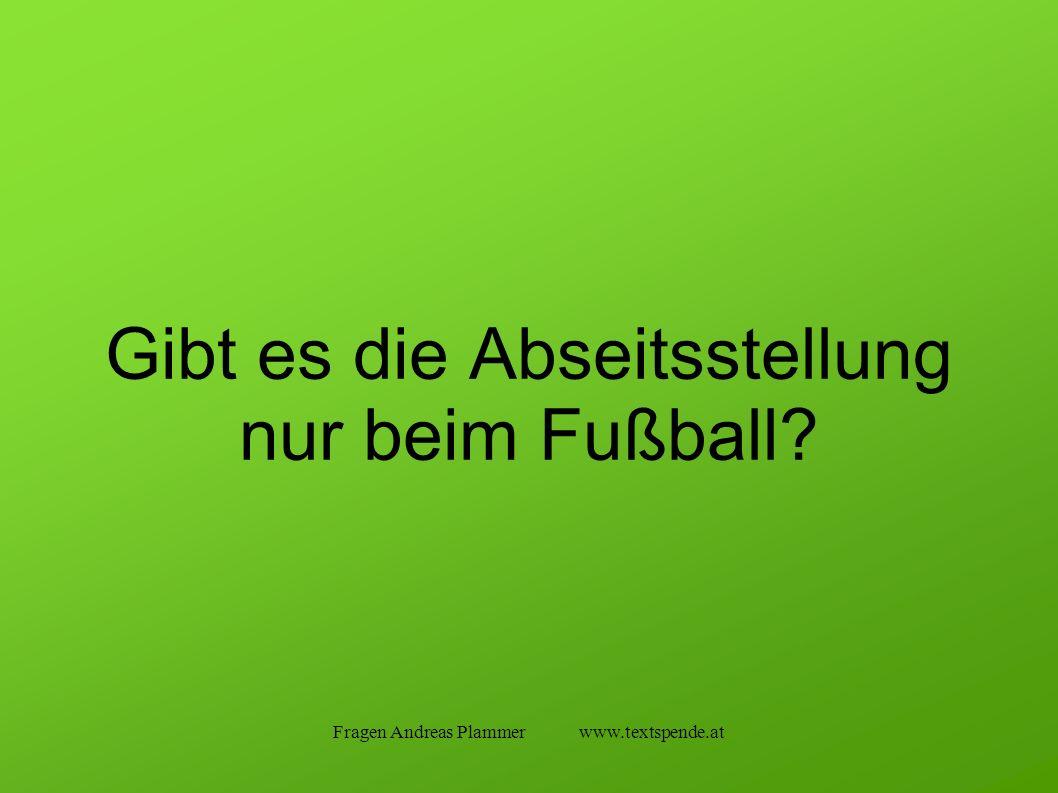 Fragen Andreas Plammer www.textspende.at Gibt es die Abseitsstellung nur beim Fußball