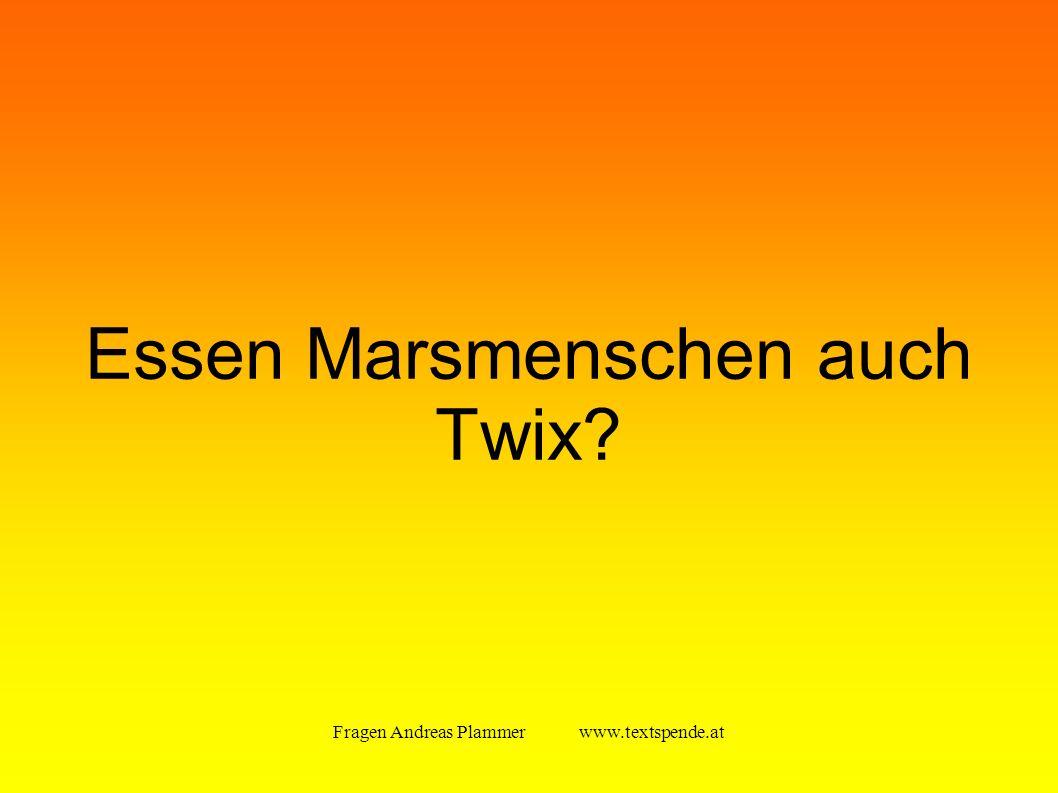 Fragen Andreas Plammer www.textspende.at Essen Marsmenschen auch Twix