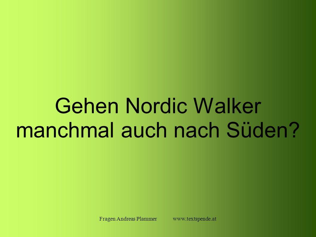 Fragen Andreas Plammer www.textspende.at Gehen Nordic Walker manchmal auch nach Süden