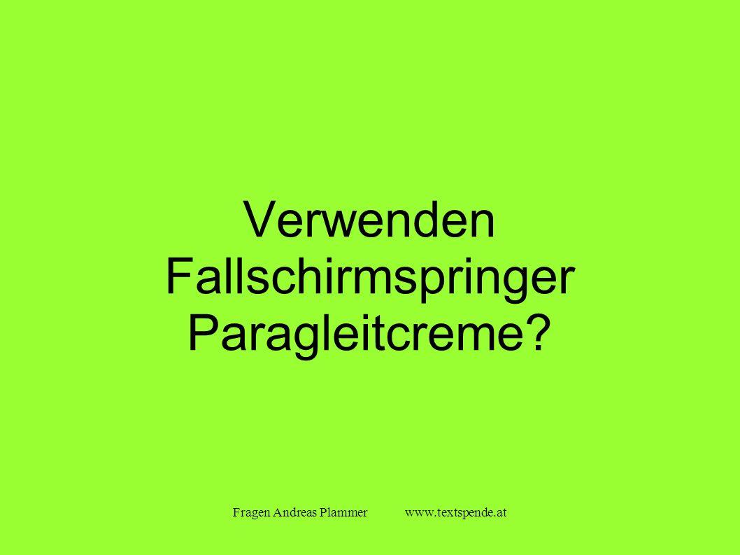 Fragen Andreas Plammer www.textspende.at Verwenden Fallschirmspringer Paragleitcreme