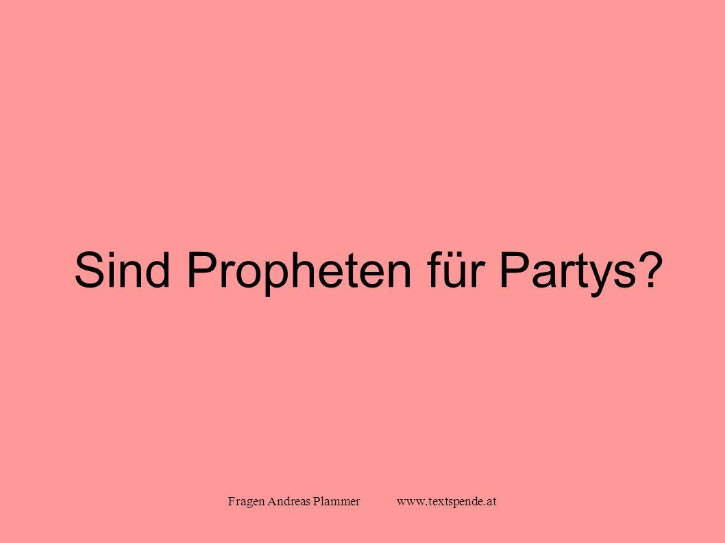 Fragen Andreas Plammer www.textspende.at Sind Propheten für Partys