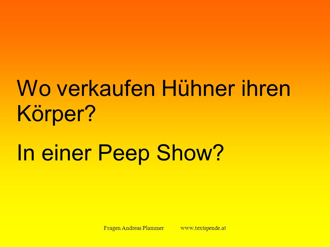 Fragen Andreas Plammer www.textspende.at Wo verkaufen Hühner ihren Körper In einer Peep Show