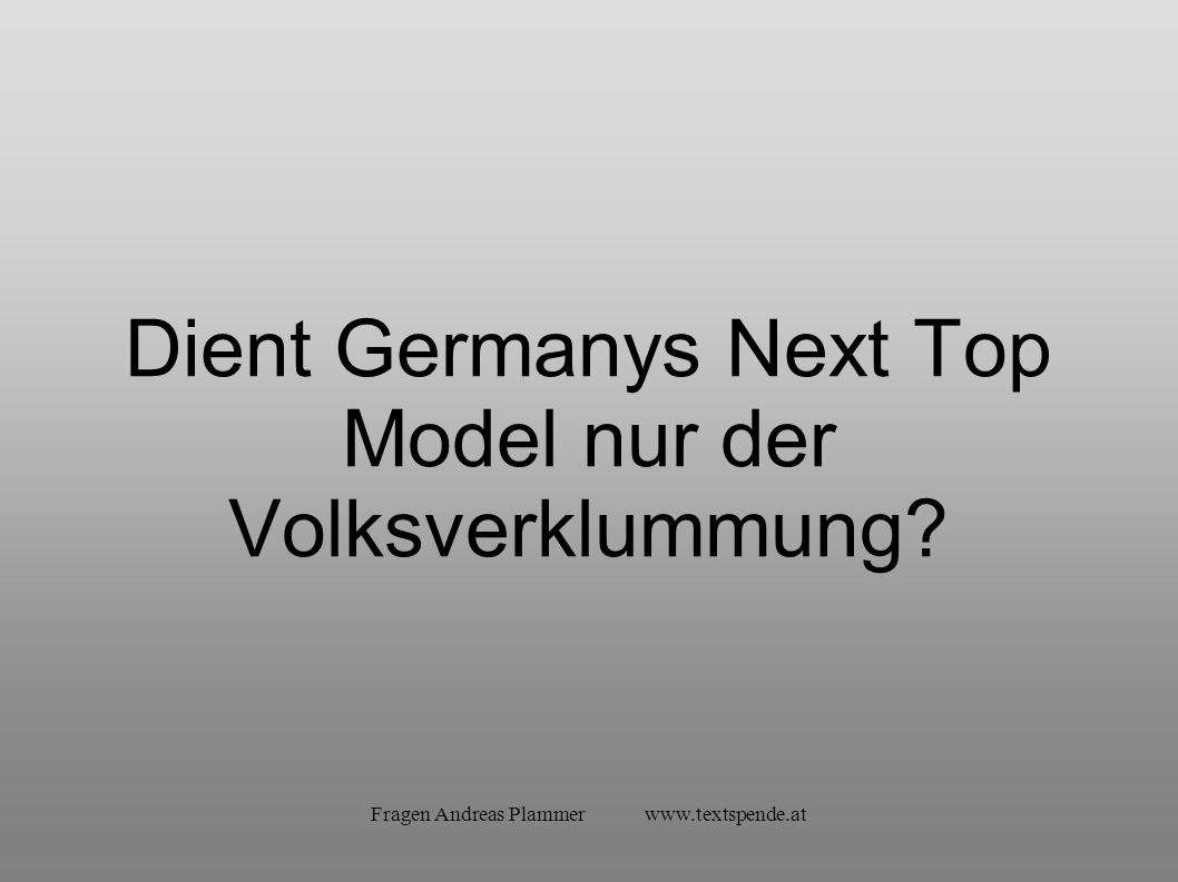 Fragen Andreas Plammer   Dient Germanys Next Top Model nur der Volksverklummung