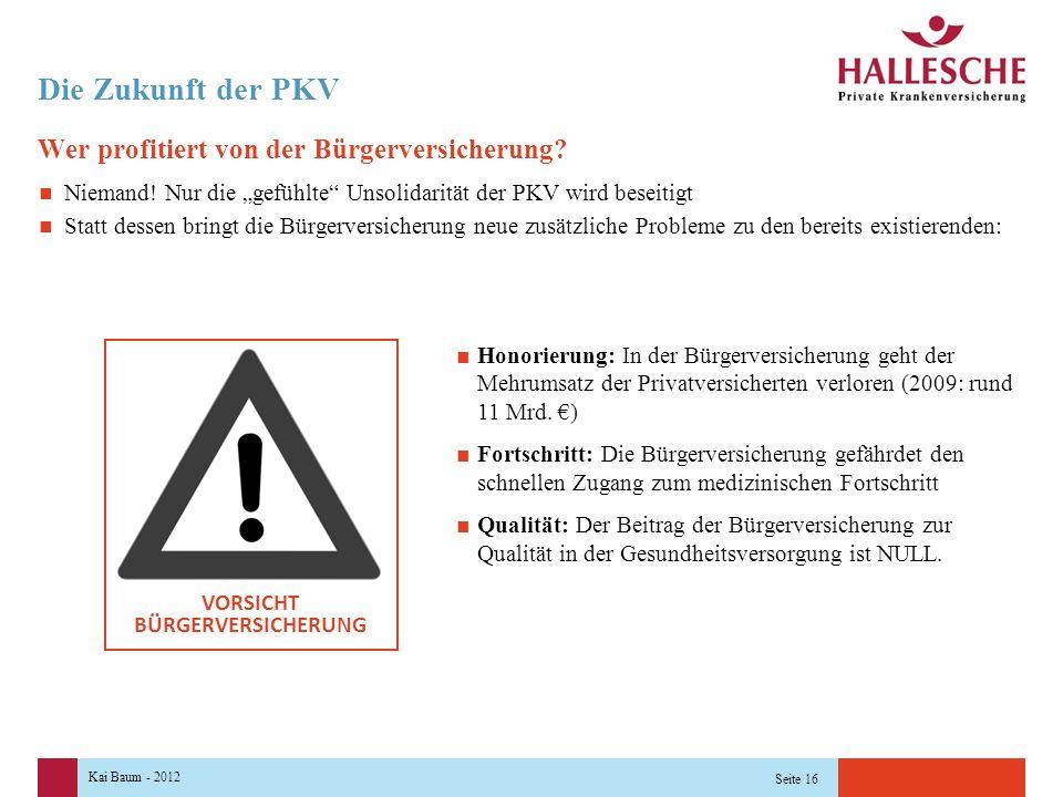 Kai Baum - 2012 Seite 16 Die Zukunft der PKV Wer profitiert von der Bürgerversicherung.
