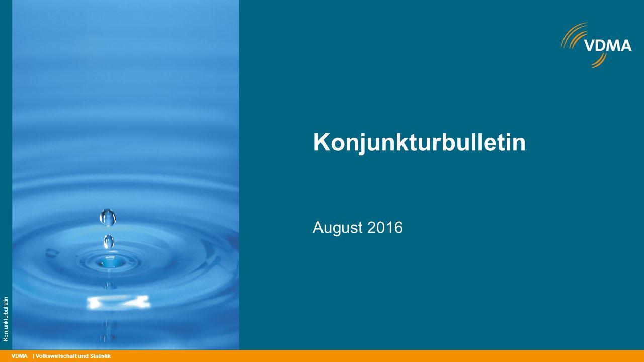 VDMA Konjunkturbulletin August 2016 | Volkswirtschaft und Statistik Konjunkturbulletin