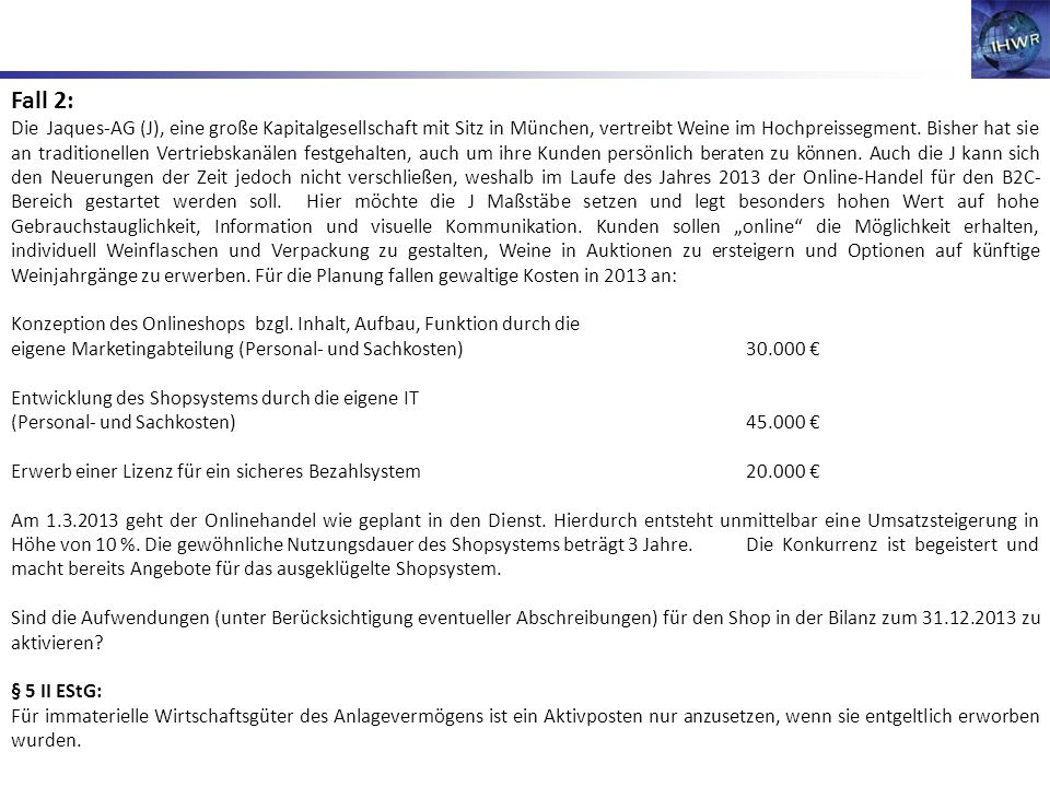 Fall 2: Die Jaques-AG (J), eine große Kapitalgesellschaft mit Sitz in München, vertreibt Weine im Hochpreissegment. Bisher hat sie an traditionellen V