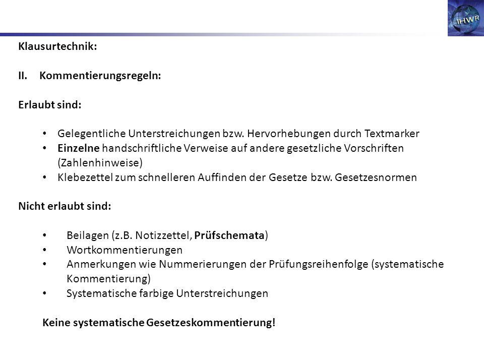 Klausurtechnik: II.Kommentierungsregeln: Erlaubt sind: Gelegentliche Unterstreichungen bzw. Hervorhebungen durch Textmarker Einzelne handschriftliche