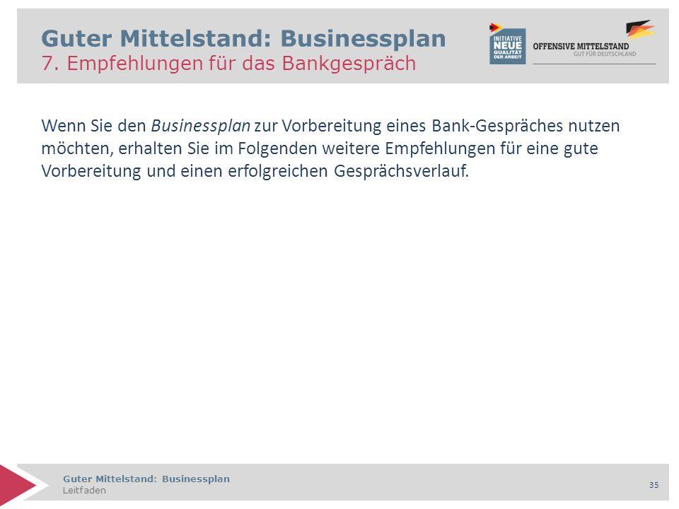 Guter Mittelstand: Businessplan Leitfaden 35 Guter Mittelstand: Businessplan 7. Empfehlungen für das Bankgespräch Wenn Sie den Businessplan zur Vorber