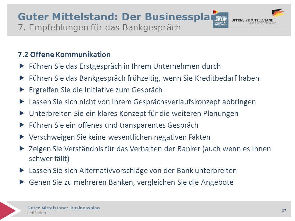 Guter Mittelstand: Businessplan Leitfaden 37 7.2 Offene Kommunikation  Führen Sie das Erstgespräch in Ihrem Unternehmen durch  Führen Sie das Bankge