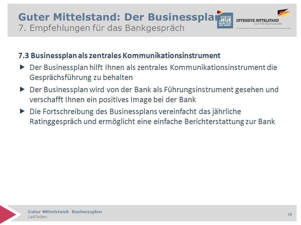 Guter Mittelstand: Businessplan Leitfaden 39 7.3 Businessplan als zentrales Kommunikationsinstrument  Der Businessplan hilft Ihnen als zentrales Komm