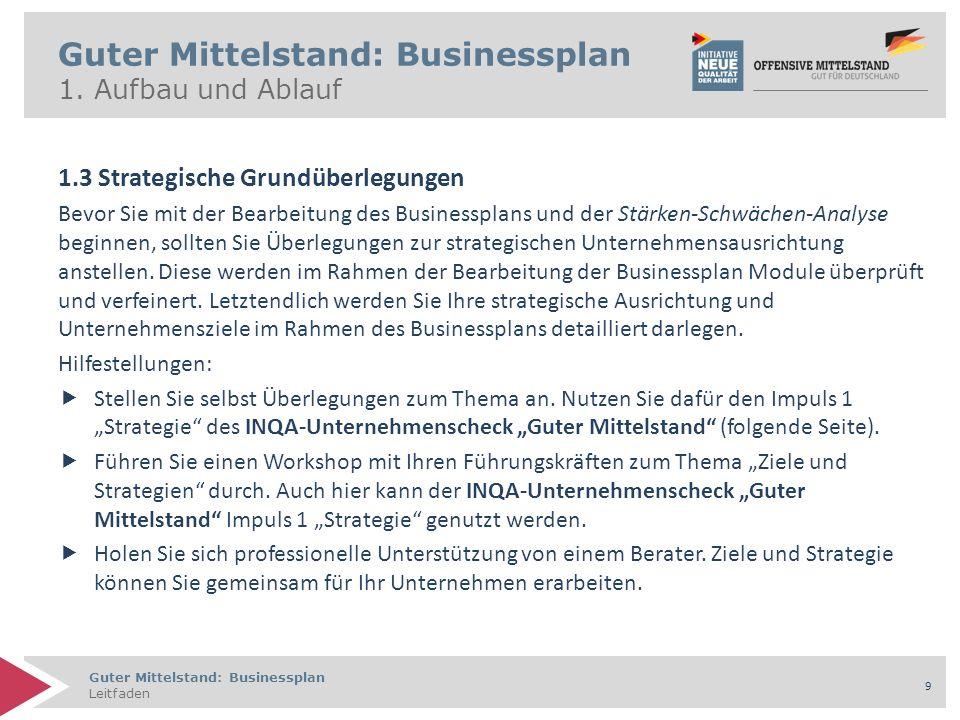Guter Mittelstand: Businessplan Leitfaden 9 Guter Mittelstand: Businessplan 1. Aufbau und Ablauf 1.3 Strategische Grundüberlegungen Bevor Sie mit der