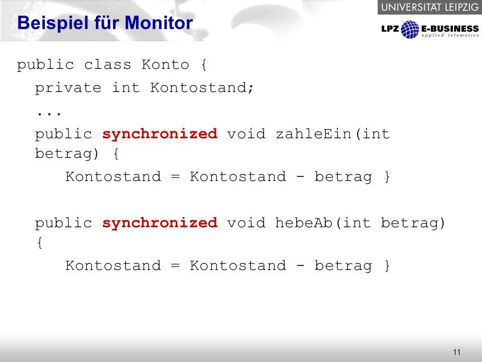 11 Beispiel für Monitor public class Konto { private int Kontostand;... public synchronized void zahleEin(int betrag) { Kontostand = Kontostand - betr