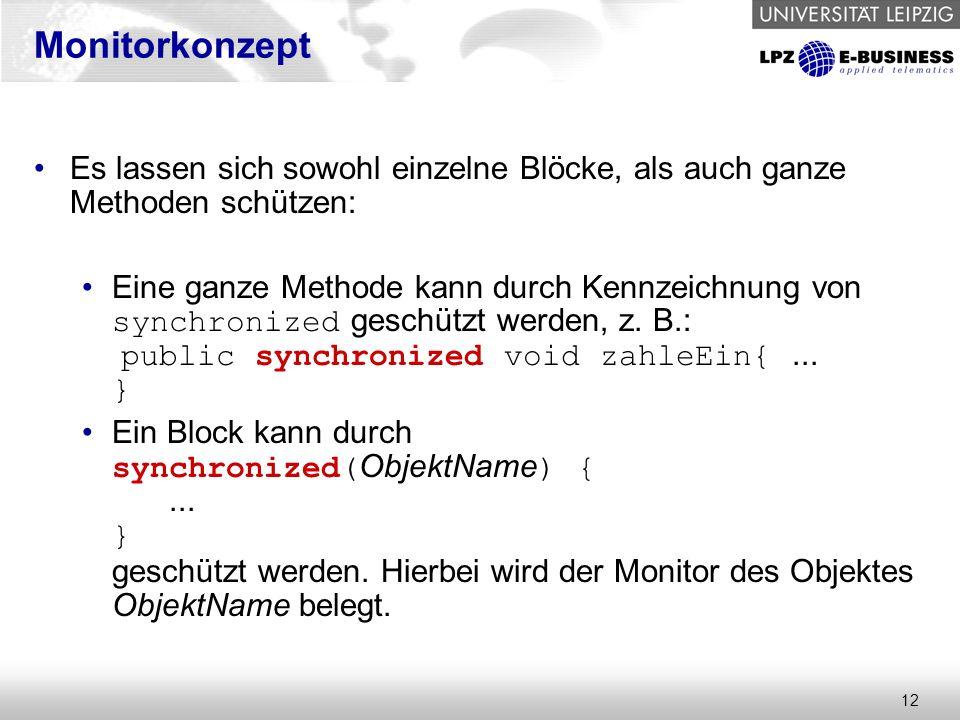 12 Monitorkonzept Es lassen sich sowohl einzelne Blöcke, als auch ganze Methoden schützen: Eine ganze Methode kann durch Kennzeichnung von synchronized geschützt werden, z.