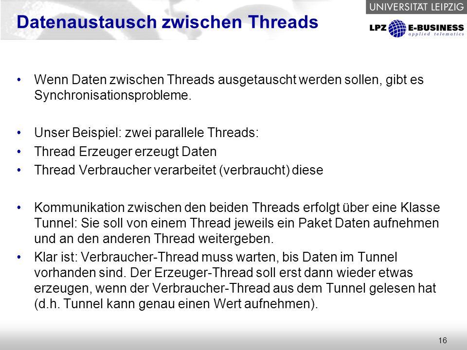 16 Datenaustausch zwischen Threads Wenn Daten zwischen Threads ausgetauscht werden sollen, gibt es Synchronisationsprobleme.