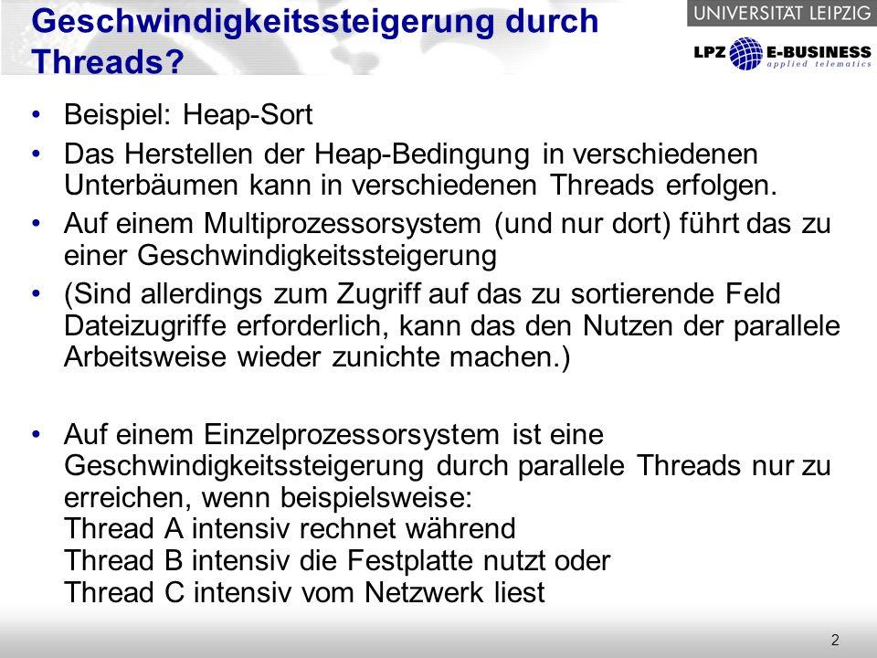 2 Geschwindigkeitssteigerung durch Threads? Beispiel: Heap-Sort Das Herstellen der Heap-Bedingung in verschiedenen Unterbäumen kann in verschiedenen T