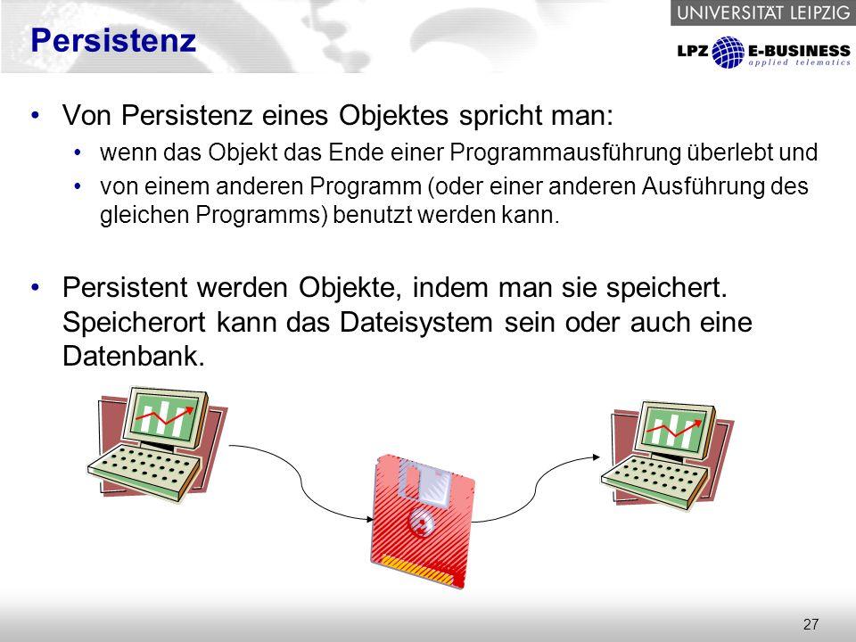 27 Persistenz Von Persistenz eines Objektes spricht man: wenn das Objekt das Ende einer Programmausführung überlebt und von einem anderen Programm (oder einer anderen Ausführung des gleichen Programms) benutzt werden kann.