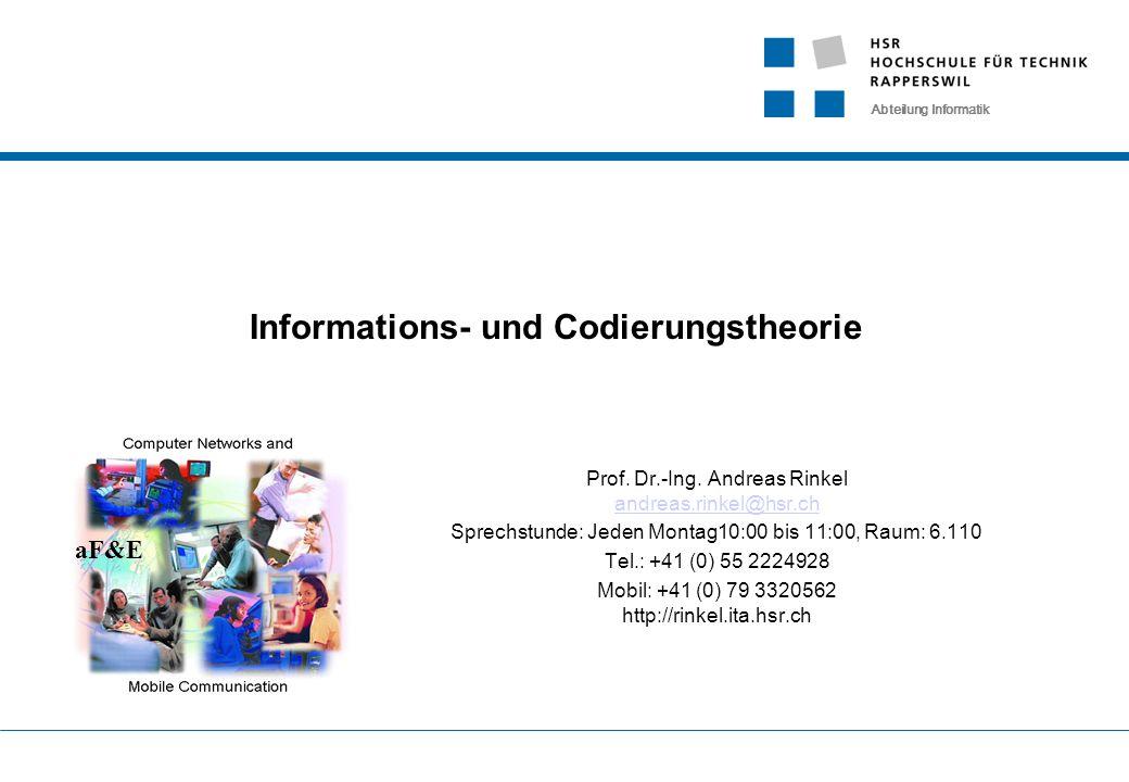 Abteilung Informatik aF&E Informations- und Codierungstheorie Prof. Dr.-Ing. Andreas Rinkel andreas.rinkel@hsr.ch andreas.rinkel@hsr.ch Sprechstunde: