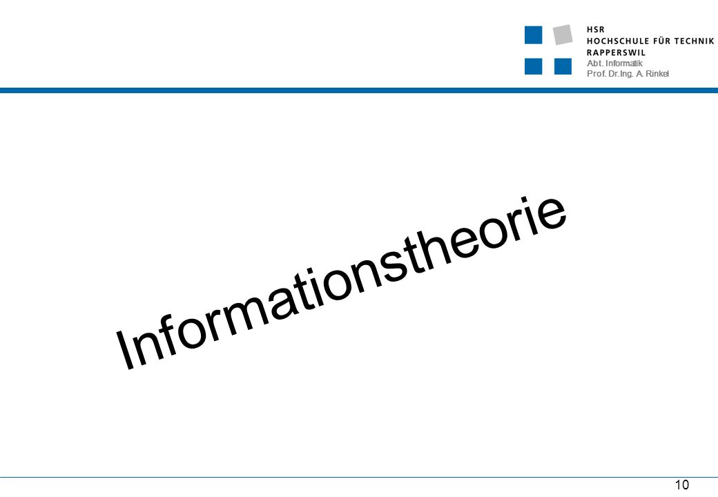 Abt. Informatik Prof. Dr.Ing. A. Rinkel 10 Informationstheorie