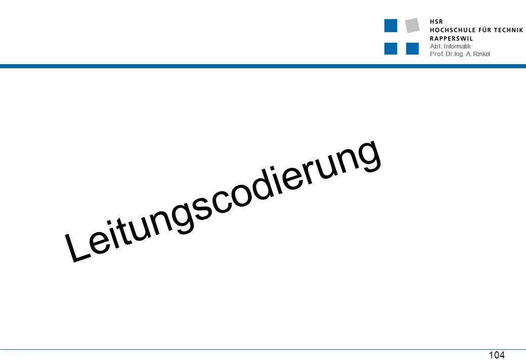 Abt. Informatik Prof. Dr.Ing. A. Rinkel 104 Leitungscodierung