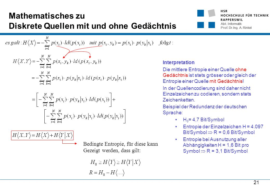 Abt. Informatik Prof. Dr.Ing. A. Rinkel 21 Mathematisches zu Diskrete Quellen mit und ohne Gedächtnis Interpretation Die mittlere Entropie einer Quell