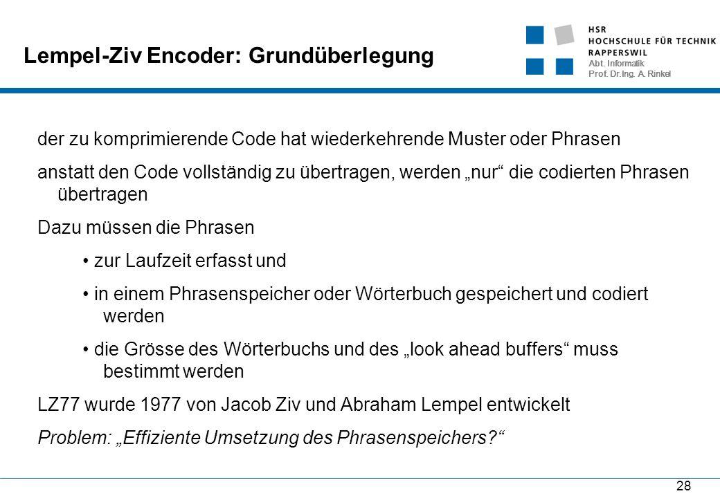 Abt. Informatik Prof. Dr.Ing. A. Rinkel 28 Lempel-Ziv Encoder: Grundüberlegung der zu komprimierende Code hat wiederkehrende Muster oder Phrasen ansta